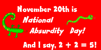 November 20th is National Absurdity Day